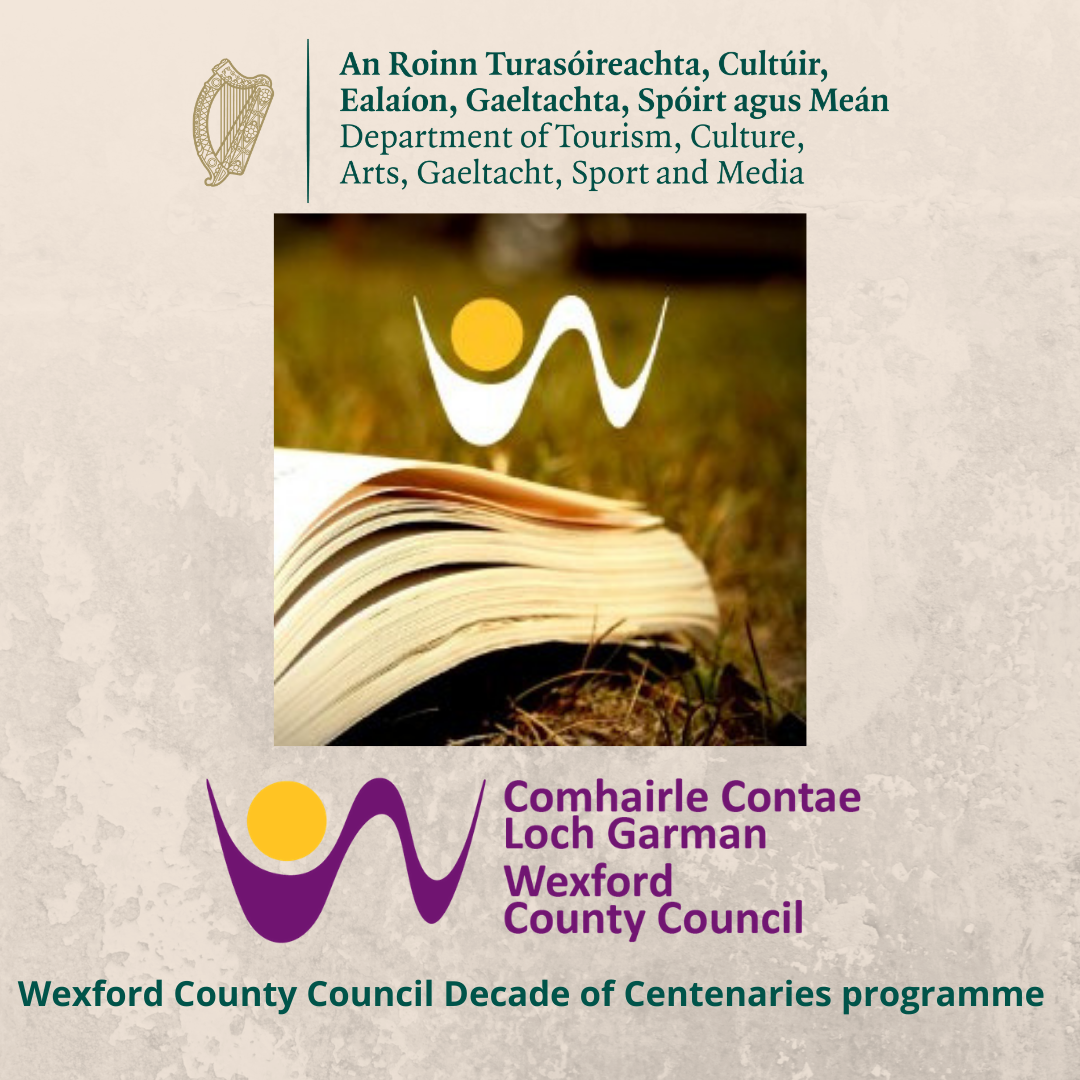 The residency is supported by the Department of Tourism, Culture, Arts, Gaeltacht, Sport and Media and Wexford County Council under the Community Strand of the 2021 Decade of Centenaries Programme.