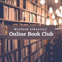 For reading recommendations, favourites reads... all things book-related! Welcome to Wexford Libraries' online book club.